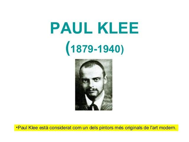 PAUL KLEE                 (1879-1940)•Paul Klee està considerat com un dels pintors més originals de lart modern.