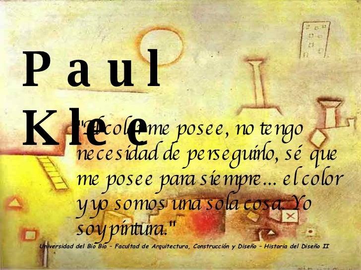 """Universidad del Bio Bio – Facultad de Arquitectura, Construcción y Diseño – Historia del Diseño II Paul Klee """"El colo..."""