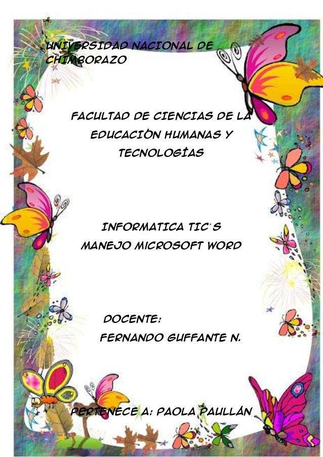 UNIVERSIDAD NACIONAL DE CHIMBORAZO  FACULTAD DE CIENCIAS DE LA EDUCACIÓN HUMANAS Y TECNOLOGÍAS  INFORMATICA TIC´ S Manejo ...