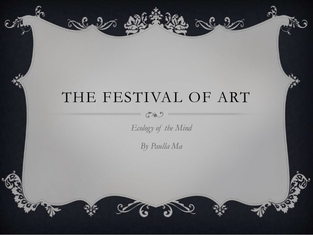 THE FESTIVAL OF ART Ecology of the Mind By Paulla Ma