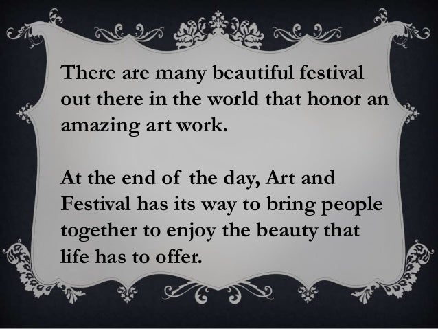 There are many beautiful festival out there in the world that honor an amazing art work. At the end of the day, Art and Fe...