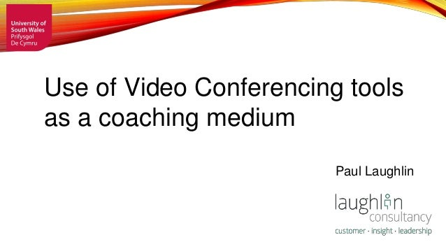 Use of Video Conferencing tools as a coaching medium Paul Laughlin