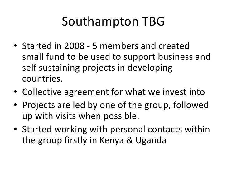 Southampton TBG• Started in 2008 - 5 members and created  small fund to be used to support business and  self sustaining p...