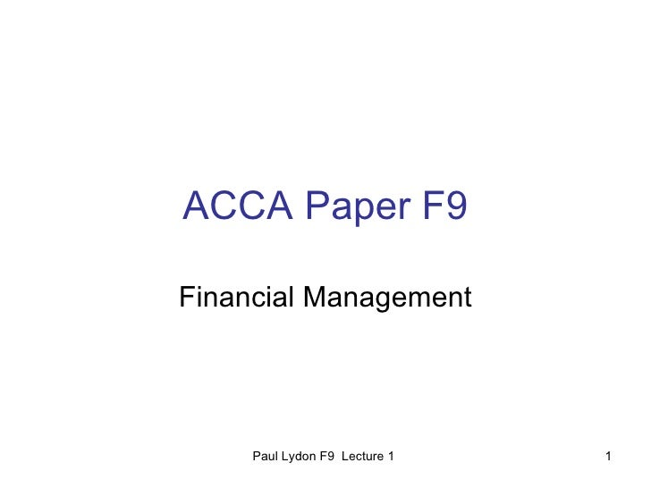 ACCA Paper F9 Financial Management Paul Lydon F9  Lecture 1