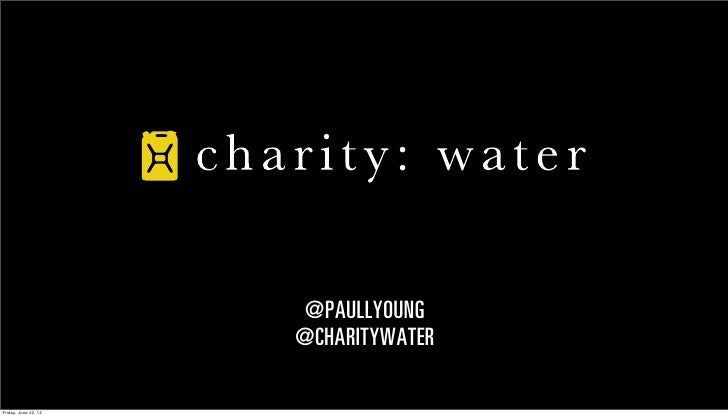 @PAULLYOUNG                      @CHARITYWATERFriday, June 22, 12
