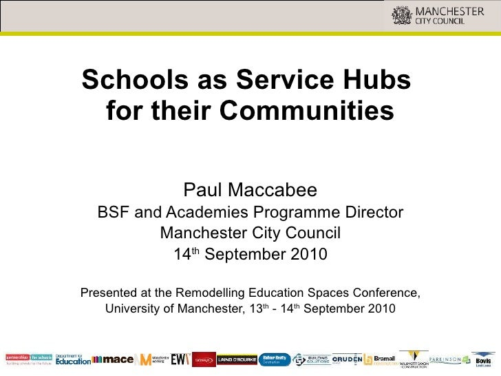 Schools as Service Hubs  for their Communities <ul><li>Paul Maccabee </li></ul><ul><li>BSF and Academies Programme Directo...