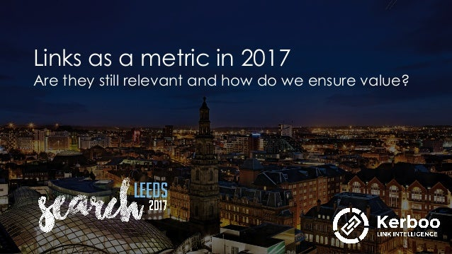 Links as a metric in 2017 Are they still relevant and how do we ensure value?