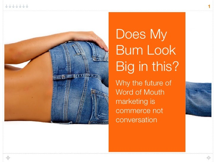 1     Does My Bum Look Big in this? Why the future of Word of Mouth marketing is commerce not conversation