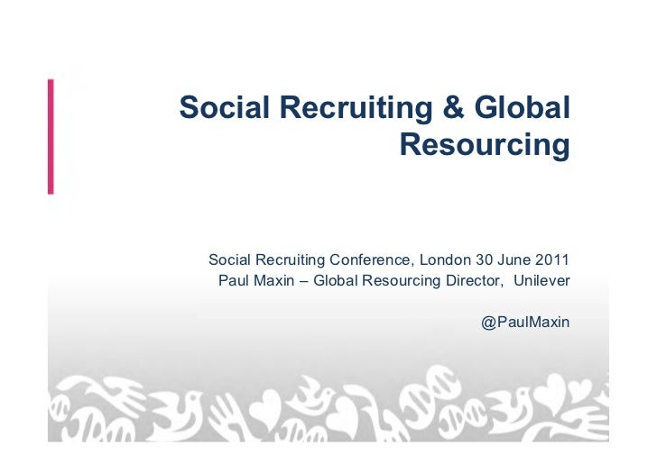 Social Recruiting & Global               Resourcing Social Recruiting Conference, London 30 June 2011  Paul Maxin – Global...
