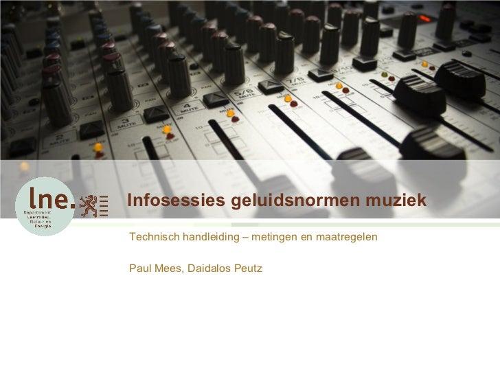 Infosessies geluidsnormen muziekTechnisch handleiding – metingen en maatregelenPaul Mees, Daidalos Peutz