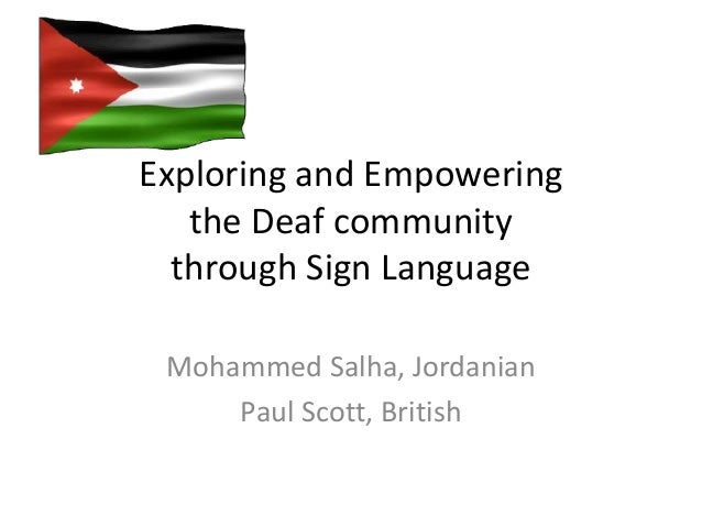 Exploring and Empowering   the Deaf community  through Sign Language Mohammed Salha, Jordanian     Paul Scott, British