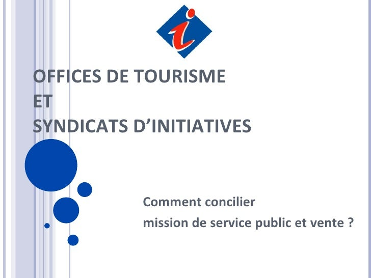 OFFICES DE TOURISME ET SYNDICATS D'INITIATIVES Comment concilier mission de service public et vente ?