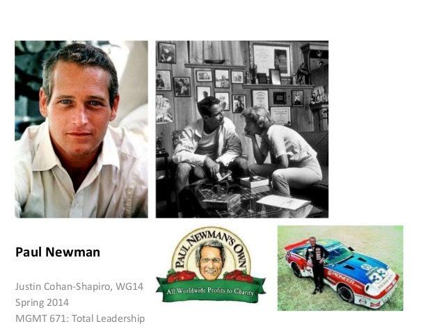 Paul Newman Justin Cohan-Shapiro, WG14 Spring 2014 MGMT 671: Total Leadership