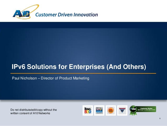 Customer Driven Innovation IPv6 Solutions for Enterprises (And Others) Paul Nicholson – Director of Product MarketingDo no...