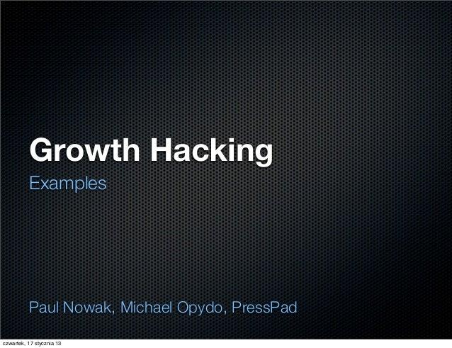 Growth Hacking          Examples          Paul Nowak, Michael Opydo, PressPadczwartek, 17 stycznia 13