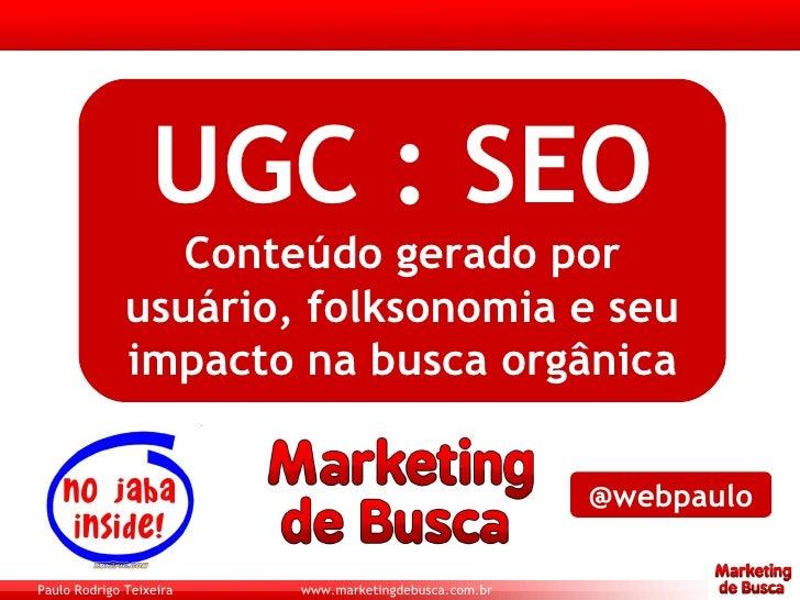 UGC : SEO Conteúdo gerado por usuário, folksonomia e seu impacto na busca orgânica @webpaulo