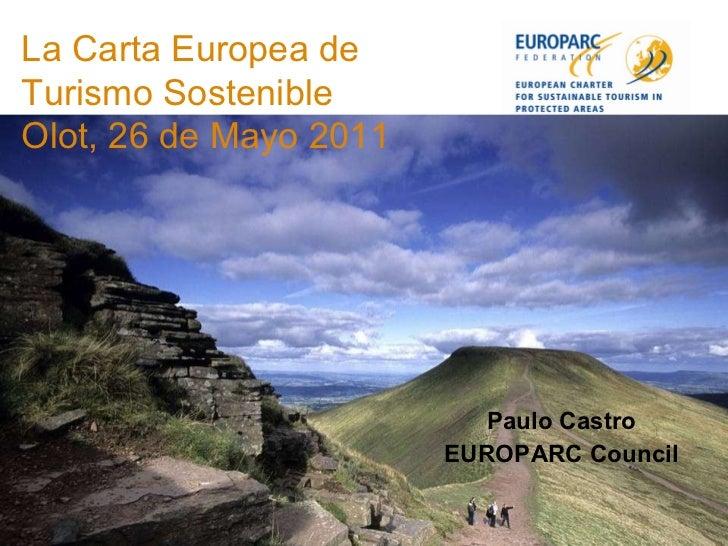 Paulo Castro EUROPARC Council La Carta Europea de Turismo Sostenible Olot, 26 de Mayo 2011