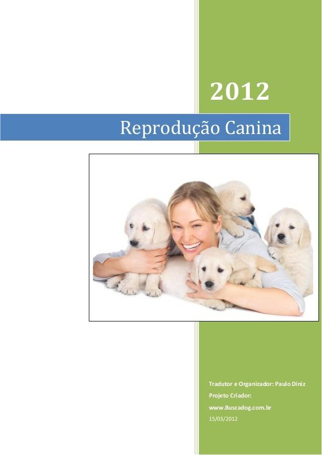 2012Reprodução Canina         Tradutor e Organizador: Paulo Diniz         Projeto Criador:         www.Buscadog.com.br    ...