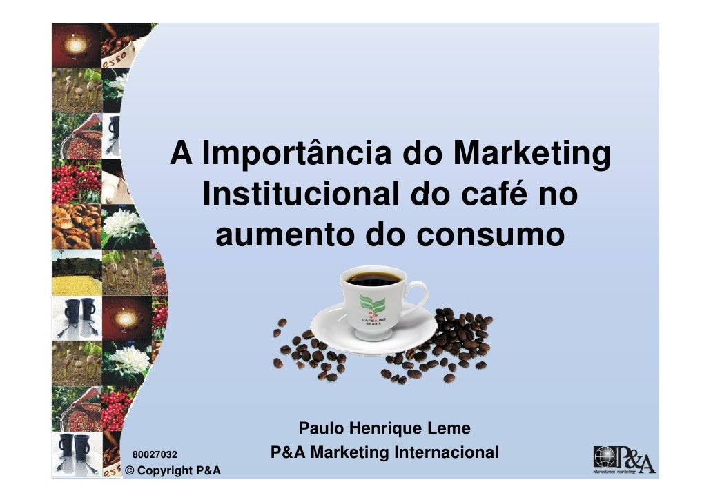 A Importância do Marketing          Institucional do café no           aumento do consumo                         Paulo He...