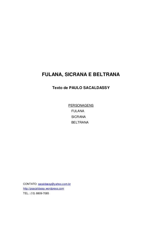 FULANA, SICRANA E BELTRANA  Texto de PAULO SACALDASSY  PERSONAGENS  FULANA  SICRANA  BELTRANA  CONTATO: sacaldassy@yahoo.c...