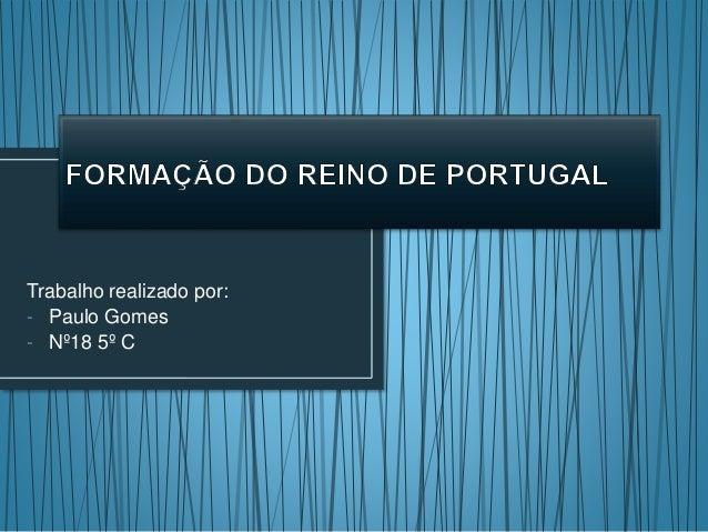 Trabalho realizado por: - Paulo Gomes - Nº18 5º C