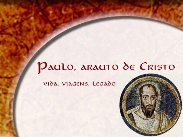 Paulo, arauto de Cristo vida, viagens, legado