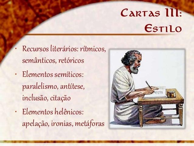 Cartas III:                                       Estilo• Recursos literários: rítmicos,  semânticos, retóricos• Elementos...