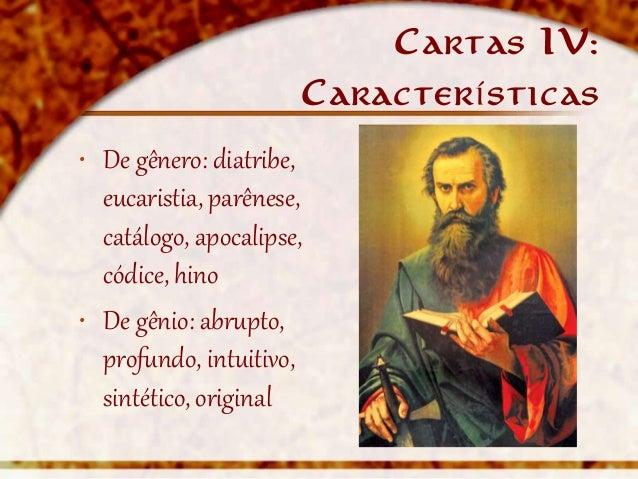 Cartas IV:                          Características• De gênero: diatribe,  eucaristia, parênese,  catálogo, apocalipse,  c...
