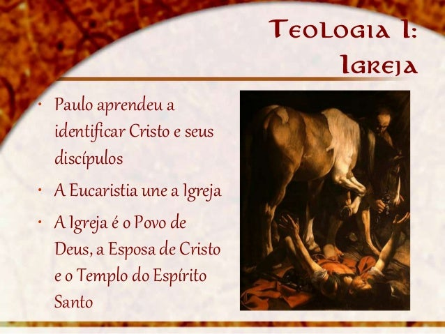 Teologia I:                                   Igreja• Paulo aprendeu a  identificar Cristo e seus  discípulos• A Eucaristi...