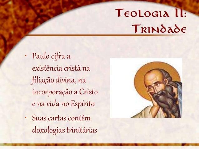 Teologia II:                             Trindade• Paulo cifra a  existência cristã na  filiação divina, na  incorporação ...