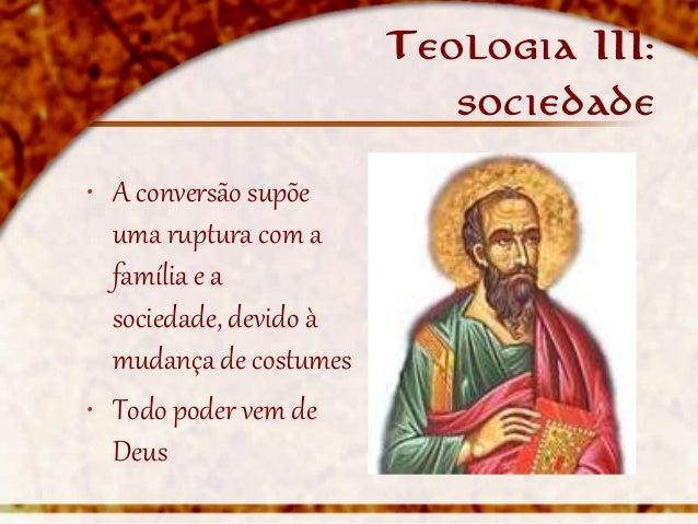 Teologia III:                           sociedade• A conversão supõe  uma ruptura com a  família e a  sociedade, devido à ...