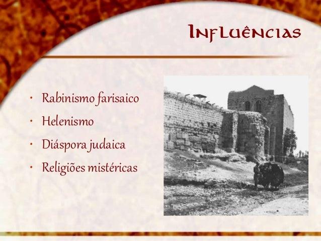 Influências•   Rabinismo farisaico•   Helenismo•   Diáspora judaica•   Religiões mistéricas