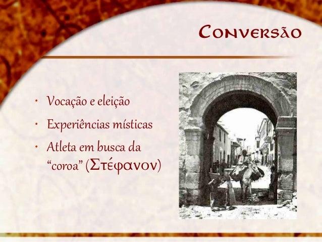 """Conversão• Vocação e eleição• Experiências místicas• Atleta em busca da  """"coroa"""" (Στέφανον)"""