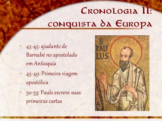Cronologia II:            conquista da Europa• 43-45: ajudante de  Barnabé no apostolado  em Antioquia• 45-49: Primeira vi...