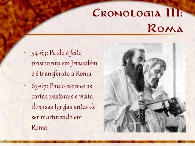 Cronologia III:                                  Roma• 54-63: Paulo é feito  prisioneiro em Jerusalém  e é transferido a R...