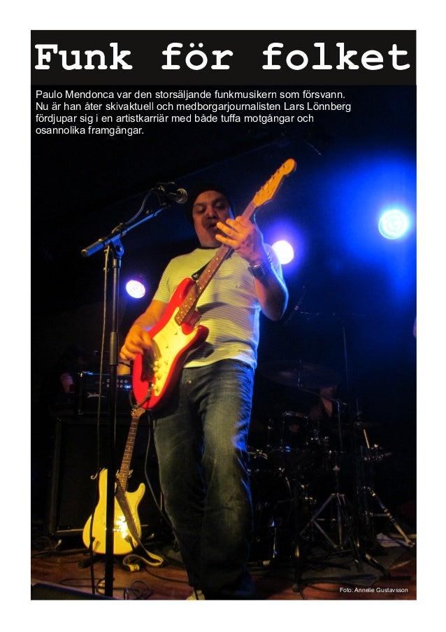 Funk för folketPaulo Mendonca var den storsäljande funkmusikern som försvann.Nu är han åter skivaktuell och medborgarjourn...