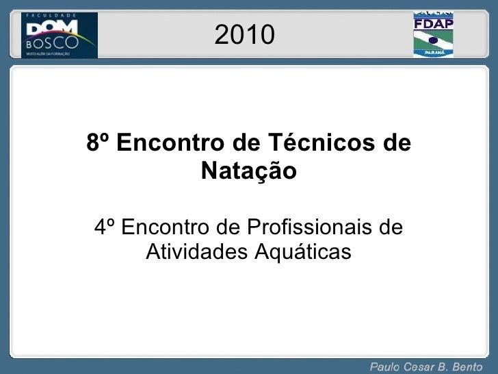 8º Encontro de Técnicos de Natação 4º Encontro de Profissionais de Atividades Aquáticas 2010
