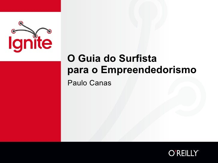 O Guia do Surfista  para o Empreendedorismo <ul><li>Paulo Canas </li></ul>