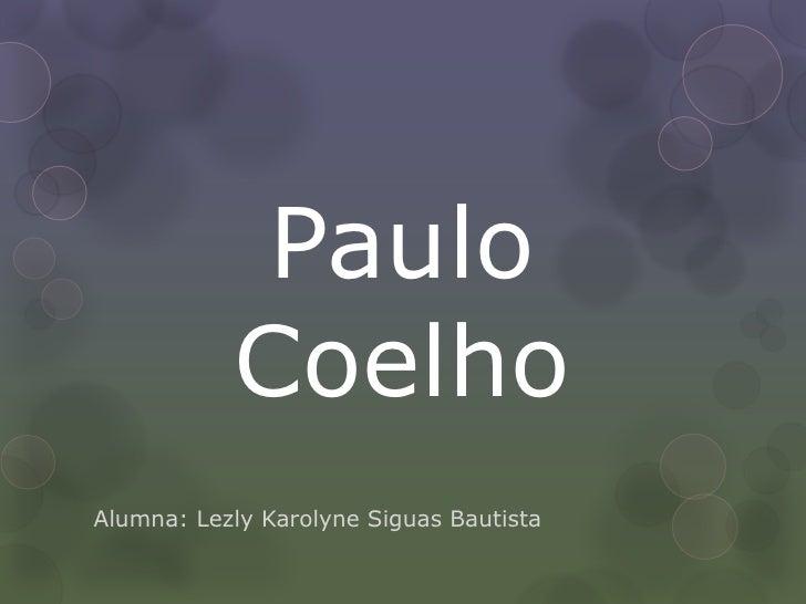 Paulo           CoelhoAlumna: Lezly Karolyne Siguas Bautista