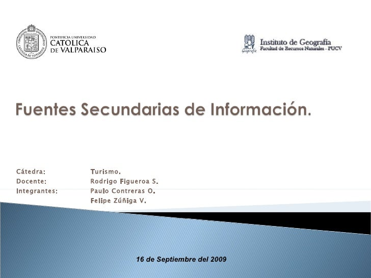 Cátedra:  Turismo. Docente:  Rodrigo Figueroa S. Integrantes:  Paulo Contreras O. Felipe Zúñiga V. 16 de Septiembre del 2009