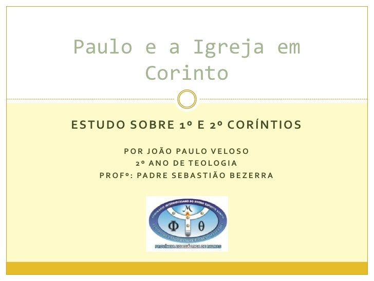 ESTUDO SOBRE 1º e 2º Coríntios<br />Por joãopauloveloso<br />2º ano de teologia<br />Profº: padre sebastião bezerra<br />P...