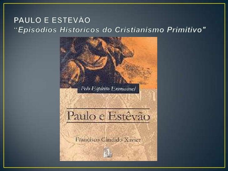  Paulo e Estêvão obra mediúnica Francisco Cândido Xavier/  Emmanuel Este ano faz 70 anos da 1ª edição (jul/1942). É  uma ...
