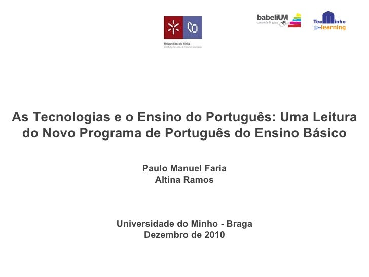 As Tecnologias e o Ensino do Português: Uma Leitura do Novo Programa de Português do Ensino Básico Paulo Manuel Faria Alti...