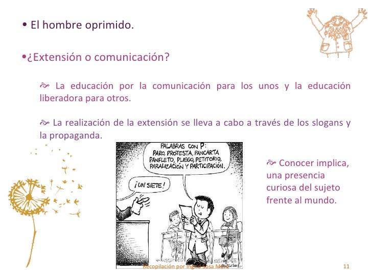 <ul><li>El hombre oprimido. </li></ul><ul><li>¿Extensión o comunicación? </li></ul><ul><ul><li>La educación por la comunic...
