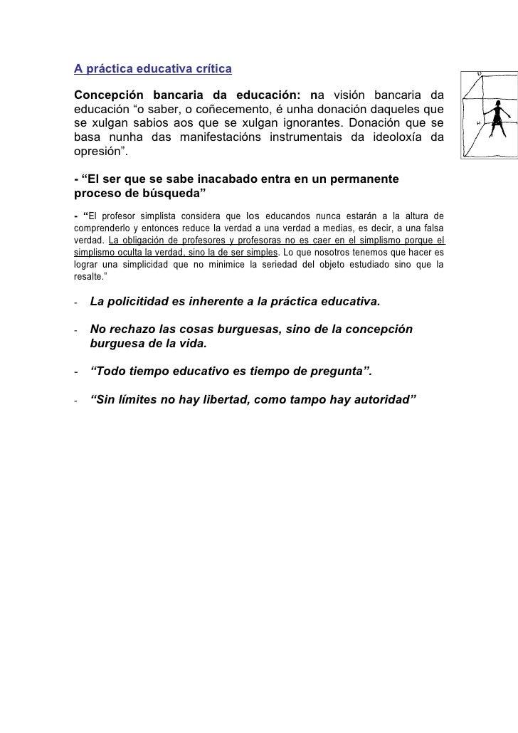 """A práctica educativa crítica  Concepción bancaria da educación: na visión bancaria da educación """"o saber, o coñecemento, é..."""