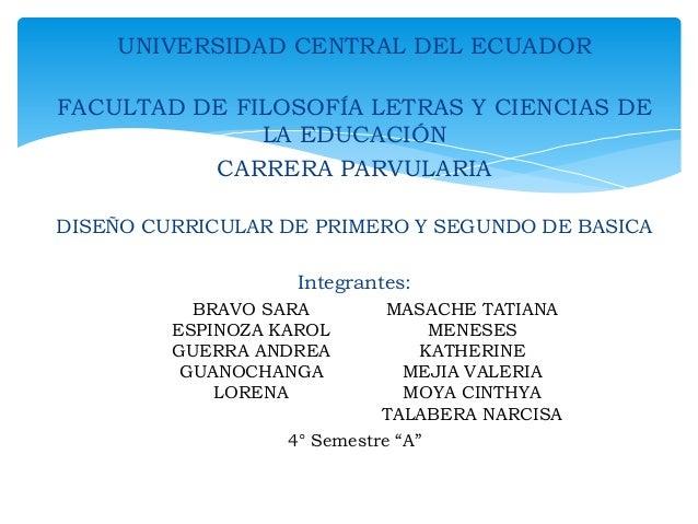 UNIVERSIDAD CENTRAL DEL ECUADOR  FACULTAD DE FILOSOFÍA LETRAS Y CIENCIAS DE LA EDUCACIÓN CARRERA PARVULARIA DISEÑO CURRICU...