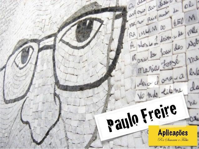 Paulo FreireAplicações  Por Samara e Fábio
