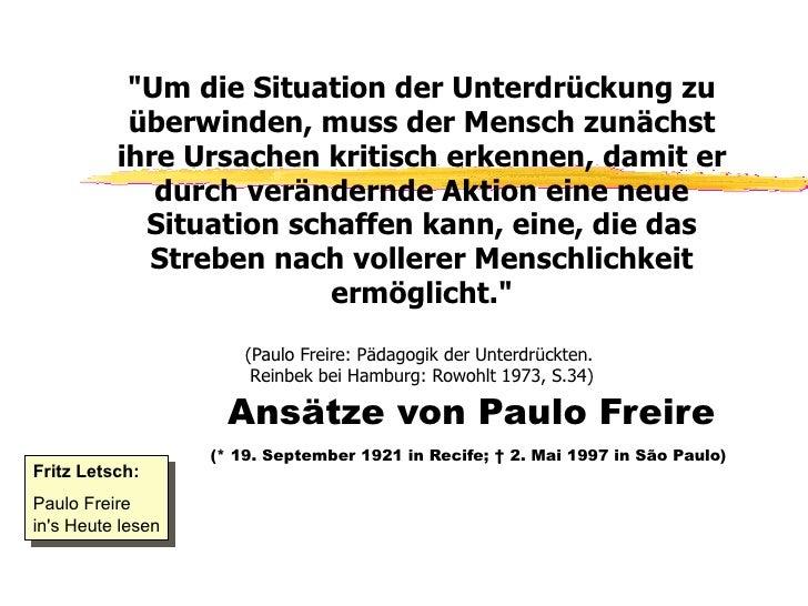"""""""Um die Situation der Unterdrückung zu überwinden, muss der Mensch zunächst ihre Ursachen kritisch erkennen, damit er..."""