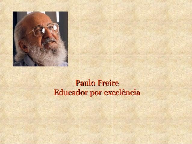 Paulo FreirePaulo Freire Educador por excelênciaEducador por excelência