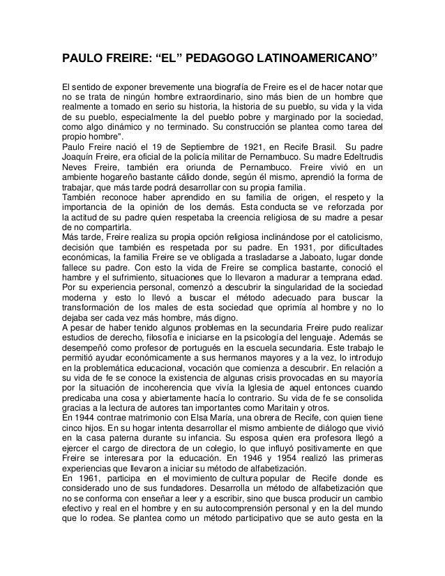 """PAULO FREIRE: """"EL"""" PEDAGOGO LATINOAMERICANO"""" El sentido de exponer brevemente una biografía de Freire es el de hacer notar..."""